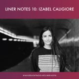 Liner Notes 10: Izabel Caligiore