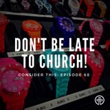 "Episode 68: ""Don't Be Late To Church."""
