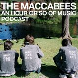 THE MACCABEES AN HOUR OR SO OF MUSIC PODCAST - EPISODE 1.