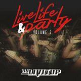 DJ Livitup Presents Live Life & Party Vol 2.