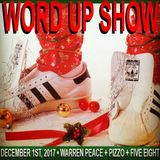 Word Up Show - Dec. 1, 2017 (Hosted by Warren Peace, Pizzo, & Five-Eight)