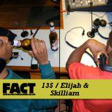 FACT Mix 135: Elijah & Skilliam