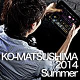 KO-MATSUSHIMA 2014 Summer Mix