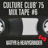 CULTURE CLUB '75 MIX TAPE #6 KATFYR & HEAVYGRINDER