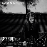 Vykhod Sily Podcast - A.Fruit Guest Mix