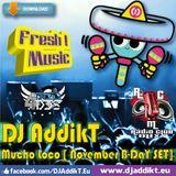 DJ AddikT - Mucho Loco [November B-DaY SET]