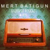 Mert Batigun - Radiopot Podcast#005