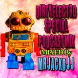 ELECTRO PODCAST MIX SPECIAL DIRTY ELECTRO BY MRJACKDJJ