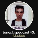 Juno Plus Podcast 43: Madteo