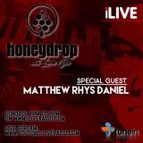 Honey Drop with Lucia Dee - 18.11 - Special Guest Matthew Rhys Daniel