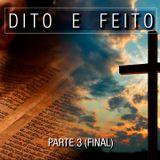 Dito e Feito - Parte 3 (Final)