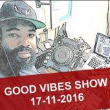 Good Vibes Show - No Host - 17/11/16