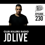 Club Killers Radio #230 - JD Live