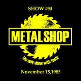 METALSHOP ~ Show #94 Broadcast Week Nov.15 - Nov.21 1985