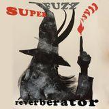 Superfuzz Reverberator # XVII
