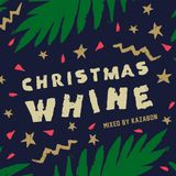 Christmas Whine (Mixed by Kazabon)