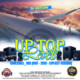 DJ DOTCOM_PRESENTS_UP TOP LEVELS_DANCEHALL_MIX (MAY - 2018 - EXPLICIT VERSION)