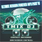 ULTIMIX SESSION FOREVER 80's PART VI TMIX DJ 2015