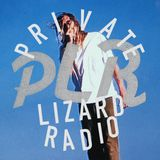 Private Lizard Radio: 15th July '19
