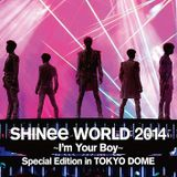 SHINee WORLD 2014 I'M YOUR BOYS