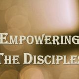 Empowering The Disciples