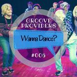 Groove Providers - Wanna Dance? #006