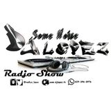 Dj Lopez Radio Show (Some Noise)