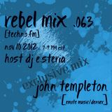 Rebel Mix 063 - 2012.11.10 - ft John Templeton exclusive mix & dj e.steria