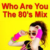 Who Are You 80s Mix