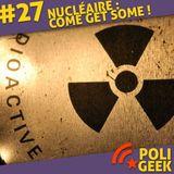 #27 - Nucléaire : Come get some !