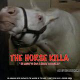 The Horse Killa !!!