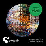 Conduit Set #022   We'll Walk In the Sun (curated by Joel Davis) [EasyRiser]
