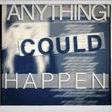 """""""ANYTHING COULD HAPPEN"""""""