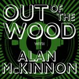 Alan McKinnon - Out of the Wood, Show 164
