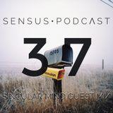 SENSUS • PODCΛST #37 / SINGULAR MIND GUEST MIX