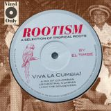 ROOTISM - VIVA LA CUMBIA! (A SELECTION OF TROPICAL ROOTS BY EL TIMBE)