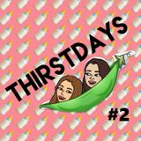 THIRSTDAYS episode 2 - 09/02