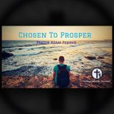 6-3-18 Chosen to Prosper - Pastor Adam Perdue