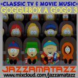 GOGGLEBOX A GOGO 3 = Mike Oldfield, Delfonics, Bjork, John Barry, Peggy Lee, Orff, South Park