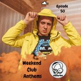 Weekend Club Anthems: Episode 50