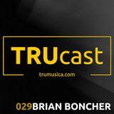 TRUcast 029 - Brian Boncher