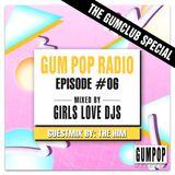 Gum Pop Radio #6 by Girls Love DJs + guest mix by The Him