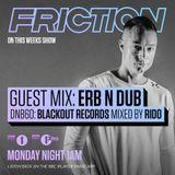Friction - BBC Radio 1 (Erb N Dub & Rido Guest Mixes) (11-10-2016)