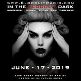 In The Bloodlit Dark! June-17-2019 (Industrial, Gothic, Darkwave, EBM, Dark Electro)