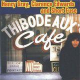 HENRY GRAY, CLARENCE EDWARDS & SHORT FUSE: Live at Thibodeaux Café