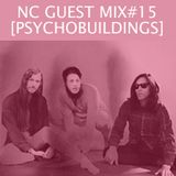 NC GUEST MIX#15: PSYCHOBUILDINGS