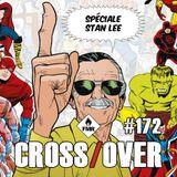 Cross/Over #172 : Spéciale Stan Lee