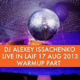 DJ Alexey Issachenko Live in Laif 17 August 2013 Warmup Part