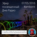 Radio Day 07/05/2016 Dzhon Novak - i-radio.info/upwaveradio (ambient)