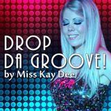Drop Da Groove! by Miss Kay Dee